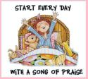 Start every day with a song of praise :)